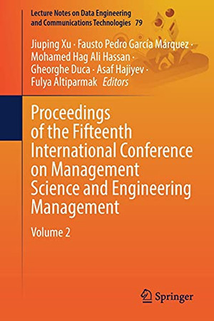 Proceedings Of The Fifteenth International Conference On Management Science And Engineering Management: Volume 2 (Lecture Notes On Data Engineering And Communications Technologies, 79)