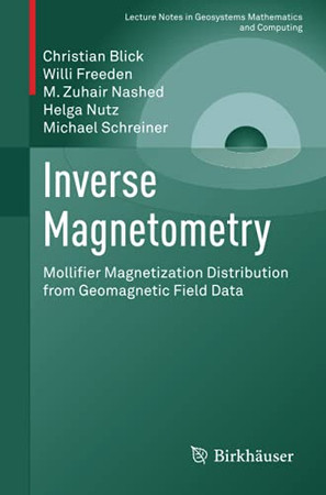 Inverse Magnetometry: Mollifier Magnetization Distribution From Geomagnetic Field Data (Lecture Notes In Geosystems Mathematics And Computing)