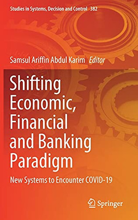 Shifting Economic, Financial And Banking Paradigm: New Systems To Encounter Covid-19 (Studies In Systems, Decision And Control, 382)