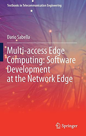 Multi-Access Edge Computing: Software Development At The Network Edge (Textbooks In Telecommunication Engineering)