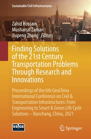 Finding Solutions Of The 21St Century Transportation Problems Through Research And Innovations (Sustainable Civil Infrastructures)