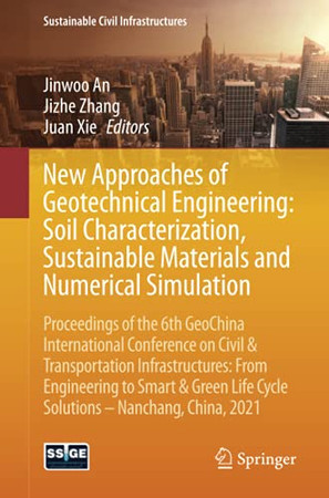 New Approaches Of Geotechnical Engineering: Soil Characterization, Sustainable Materials And Numerical Simulation (Sustainable Civil Infrastructures)