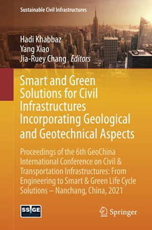 Smart And Green Solutions For Civil Infrastructures Incorporating Geological And Geotechnical Aspects (Sustainable Civil Infrastructures)