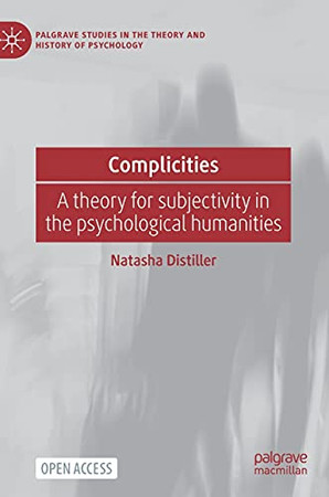 Complicities: A Theory For Subjectivity In The Psychological Humanities (Palgrave Studies In The Theory And History Of Psychology)