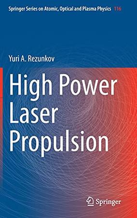High Power Laser Propulsion (Springer Series On Atomic, Optical, And Plasma Physics, 116)