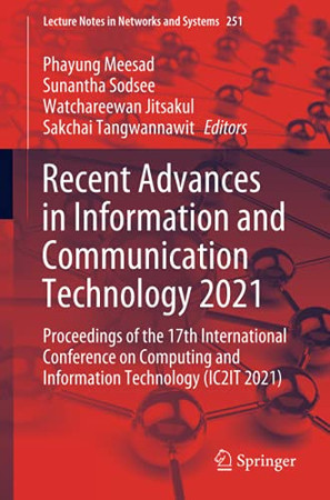 Recent Advances In Information And Communication Technology 2021: Proceedings Of The 17Th International Conference On Computing And Information ... 2021) (Lecture Notes In Networks And Systems)