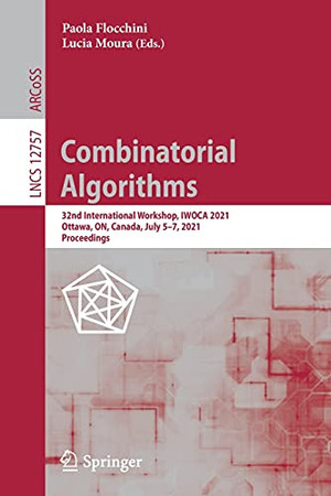 Combinatorial Algorithms: 32Nd International Workshop, Iwoca 2021, Ottawa, On, Canada, July 5–7, 2021, Proceedings (Lecture Notes In Computer Science, 12757)