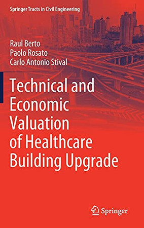 Technical And Economic Valuation Of Healthcare Building Upgrade (Springer Tracts In Civil Engineering)