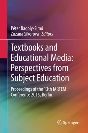Textbooks And Educational Media: Perspectives From Subject Education: Proceedings Of The 13Th Iartem Conference 2015, Berlin