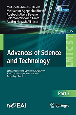 Advances Of Science And Technology: 8Th Eai International Conference, Icast 2020, Bahir Dar, Ethiopia, October 2-4, 2020, Proceedings, Part Ii ... And Telecommunications Engineering, 385)