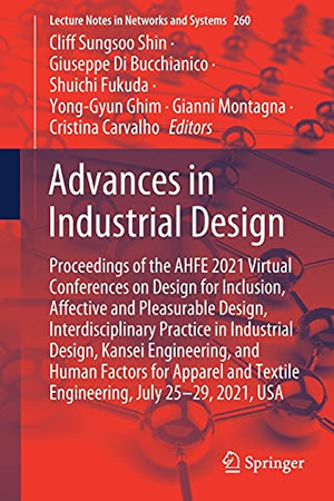 Advances In Industrial Design: Proceedings Of The Ahfe 2021 Virtual Conferences On Design For Inclusion, Affective And Pleasurable Design, ... (Lecture Notes In Networks And Systems, 260)
