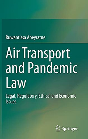 Air Transport And Pandemic Law: Legal, Regulatory, Ethical And Economic Issues