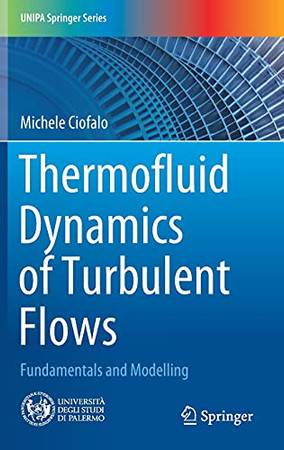Thermofluid Dynamics Of Turbulent Flows: Fundamentals And Modelling (Unipa Springer Series)