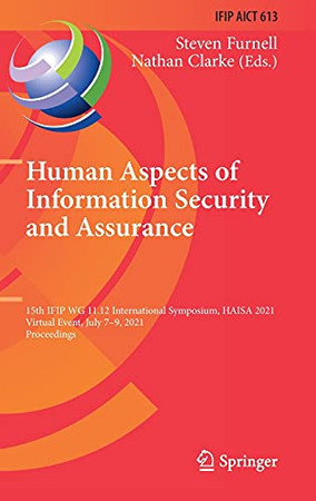 Human Aspects Of Information Security And Assurance: 15Th Ifip Wg 11.12 International Symposium, Haisa 2021, Virtual Event, July 7–9, 2021, ... And Communication Technology, 613)