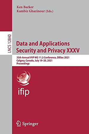 Data And Applications Security And Privacy Xxxv: 35Th Annual Ifip Wg 11.3 Conference, Dbsec 2021, Calgary, Canada, July 19–20, 2021, Proceedings (Lecture Notes In Computer Science, 12840)