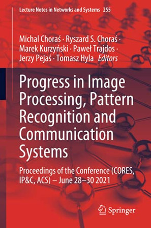 Progress In Image Processing, Pattern Recognition And Communication Systems: Proceedings Of The Conference (Cores, Ip&C, Acs) - June 28-30 2021 (Lecture Notes In Networks And Systems)