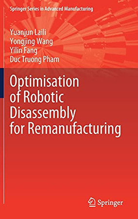 Optimisation Of Robotic Disassembly For Remanufacturing (Springer Series In Advanced Manufacturing)