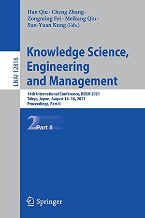 Knowledge Science, Engineering And Management: 14Th International Conference, Ksem 2021, Tokyo, Japan, August 14–16, 2021, Proceedings, Part Ii (Lecture Notes In Computer Science, 12816)