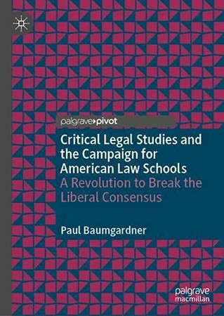 Critical Legal Studies And The Campaign For American Law Schools: A Revolution To Break The Liberal Consensus