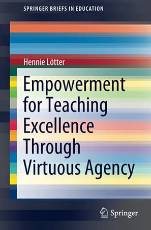 Empowerment For Teaching Excellence Through Virtuous Agency (Springerbriefs In Education)