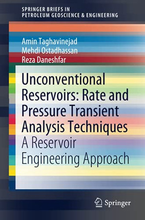 Unconventional Reservoirs: Rate And Pressure Transient Analysis Techniques: A Reservoir Engineering Approach (Springerbriefs In Petroleum Geoscience & Engineering)