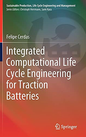 Integrated Computational Life Cycle Engineering For Traction Batteries (Sustainable Production, Life Cycle Engineering And Management)