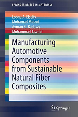 Manufacturing Automotive Components From Sustainable Natural Fiber Composites (Springerbriefs In Materials)