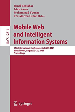 Mobile Web And Intelligent Information Systems: 17Th International Conference, Mobiwis 2021, Virtual Event, August 23–25, 2021, Proceedings (Lecture Notes In Computer Science, 12814)