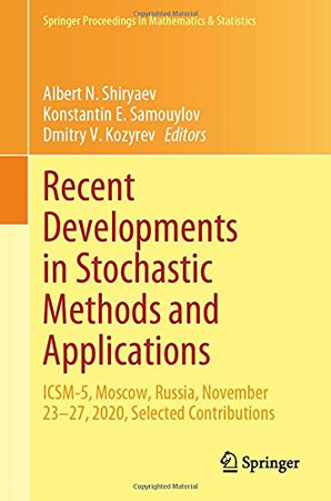 Recent Developments In Stochastic Methods And Applications: Icsm-5, Moscow, Russia, November 23–27, 2020, Selected Contributions (Springer Proceedings In Mathematics & Statistics, 371)