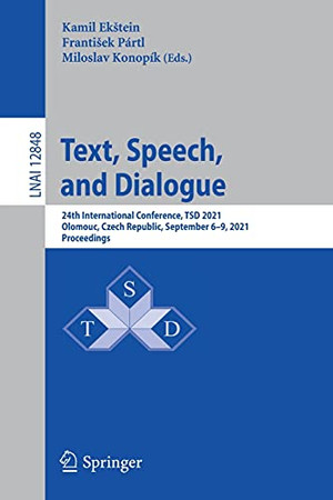 Text, Speech, And Dialogue: 24Th International Conference, Tsd 2021, Olomouc, Czech Republic, September 6–9, 2021, Proceedings (Lecture Notes In Computer Science, 12848)
