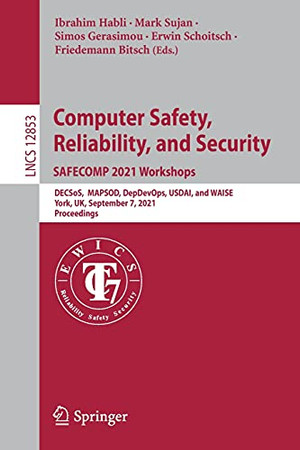 Computer Safety, Reliability, And Security. Safecomp 2021 Workshops: Decsos, Mapsod, Depdevops, Usdai, And Waise, York, Uk, September 7, 2021, Proceedings (Lecture Notes In Computer Science, 12853)
