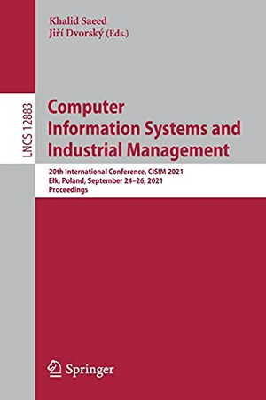 Computer Information Systems And Industrial Management: 20Th International Conference, Cisim 2021, Elk, Poland, September 24–26, 2021, Proceedings (Lecture Notes In Computer Science, 12883)
