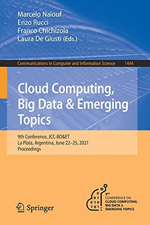 Cloud Computing, Big Data & Emerging Topics: 9Th Conference, Jcc-Bd&Et, La Plata, Argentina, June 22-25, 2021, Proceedings (Communications In Computer And Information Science, 1444)