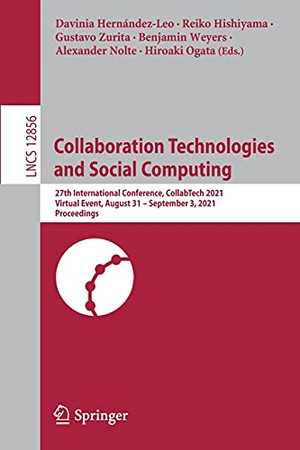 Collaboration Technologies And Social Computing: 27Th International Conference, Collabtech 2021, Virtual Event, August 31 – September 3, 2021, Proceedings (Lecture Notes In Computer Science, 12856)