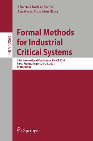 Formal Methods For Industrial Critical Systems: 26Th International Conference, Fmics 2021, Paris, France, August 24–26, 2021, Proceedings (Lecture Notes In Computer Science)