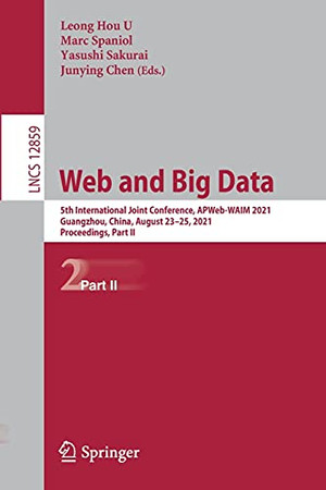 Web And Big Data: 5Th International Joint Conference, Apweb-Waim 2021, Guangzhou, China, August 23–25, 2021, Proceedings, Part Ii (Lecture Notes In Computer Science, 12859)