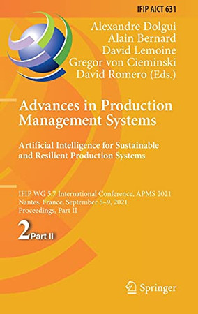 Advances In Production Management Systems. Artificial Intelligence For Sustainable And Resilient Production Systems: Ifip Wg 5.7 International ... And Communication Technology, 631)