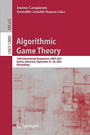 Algorithmic Game Theory: 14Th International Symposium, Sagt 2021, Aarhus, Denmark, September 21–24, 2021, Proceedings (Lecture Notes In Computer Science, 12885)