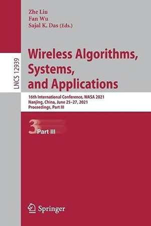 Wireless Algorithms, Systems, And Applications: 16Th International Conference, Wasa 2021, Nanjing, China, June 25–27, 2021, Proceedings, Part Iii (Lecture Notes In Computer Science, 12939)