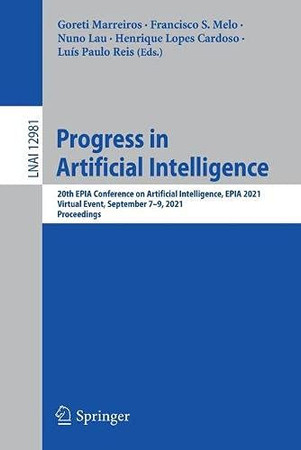 Progress In Artificial Intelligence: 20Th Epia Conference On Artificial Intelligence, Epia 2021, Virtual Event, September 7–9, 2021, Proceedings (Lecture Notes In Computer Science, 12981)