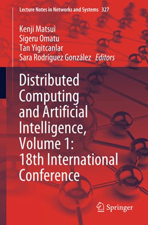 Distributed Computing And Artificial Intelligence, Volume 1: 18Th International Conference (Lecture Notes In Networks And Systems)