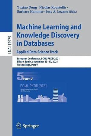 Machine Learning And Knowledge Discovery In Databases. Applied Data Science Track: European Conference, Ecml Pkdd 2021, Bilbao, Spain, September ... V (Lecture Notes In Computer Science, 12979)