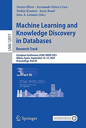 Machine Learning And Knowledge Discovery In Databases. Research Track: European Conference, Ecml Pkdd 2021, Bilbao, Spain, September 13–17, 2021, ... (Lecture Notes In Computer Science, 12977)
