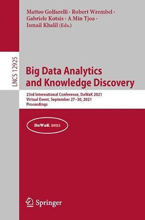Big Data Analytics And Knowledge Discovery: 23Rd International Conference, Dawak 2021, Virtual Event, September 27–30, 2021, Proceedings (Lecture Notes In Computer Science, 12925)
