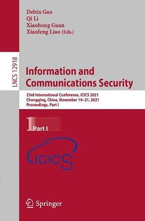 Information And Communications Security: 23Rd International Conference, Icics 2021, Chongqing, China, November 19-21, 2021, Proceedings, Part I (Lecture Notes In Computer Science, 12918)