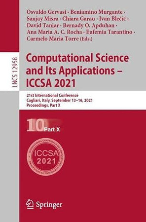 Computational Science And Its Applications – Iccsa 2021: 21St International Conference, Cagliari, Italy, September 13–16, 2021, Proceedings, Part X (Lecture Notes In Computer Science, 12958)