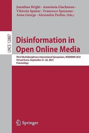 Disinformation In Open Online Media: Third Multidisciplinary International Symposium, Misdoom 2021, Virtual Event, September 21–22, 2021, Proceedings (Lecture Notes In Computer Science, 12887)