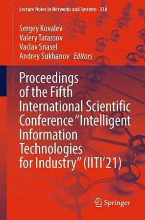"""Proceedings Of The Fifth International Scientific Conference """"Intelligent Information Technologies For Industry"""" (Iiti'21) (Lecture Notes In Networks And Systems, 330)"""