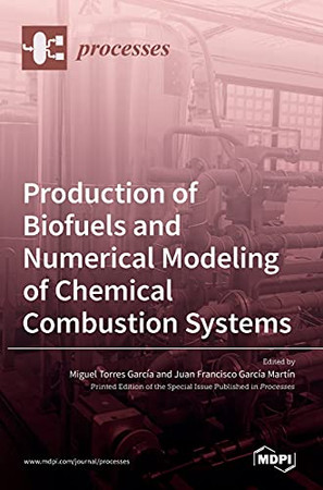 Production Of Biofuels And Numerical Modeling Of Chemical Combustion Systems