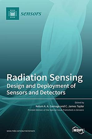 Radiation Sensing: Design And Deployment Of Sensors And Detectors